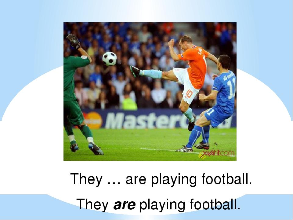 They … are playing football. They are playing football.