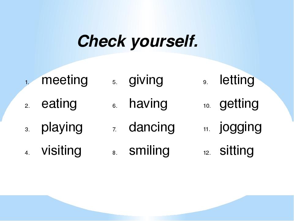 Check yourself. meeting eating playing visiting giving having dancing smiling...