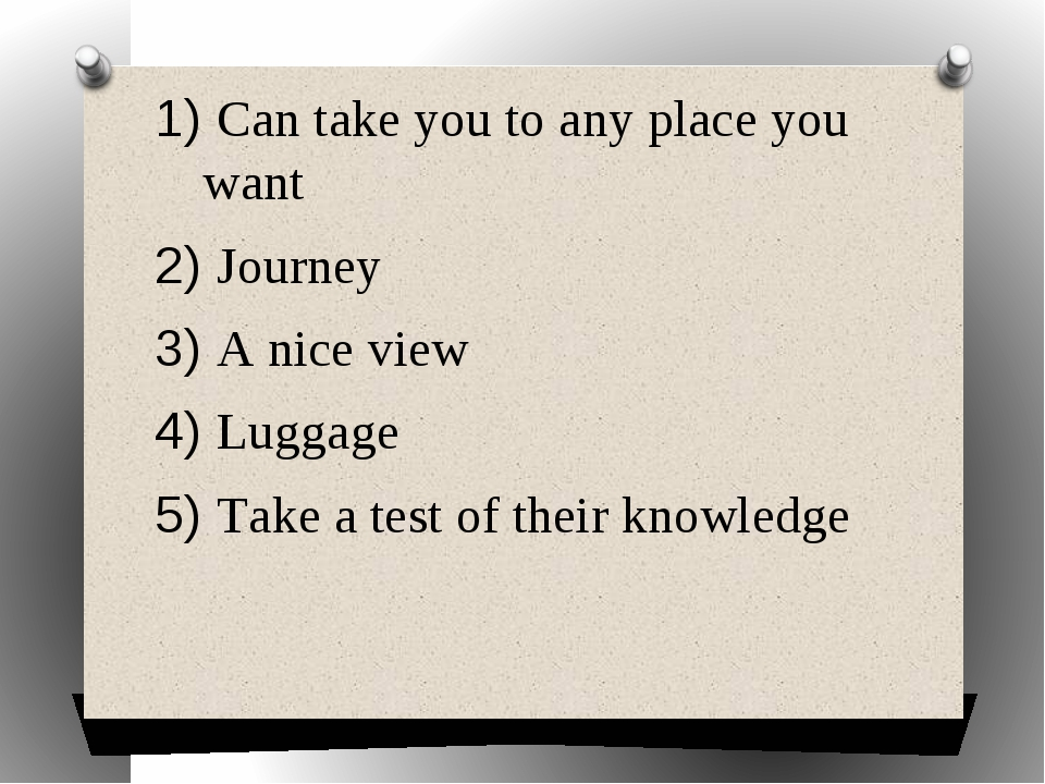 1) Can take you to any place you want 2) Journey 3) A nice view 4) Luggage 5)...
