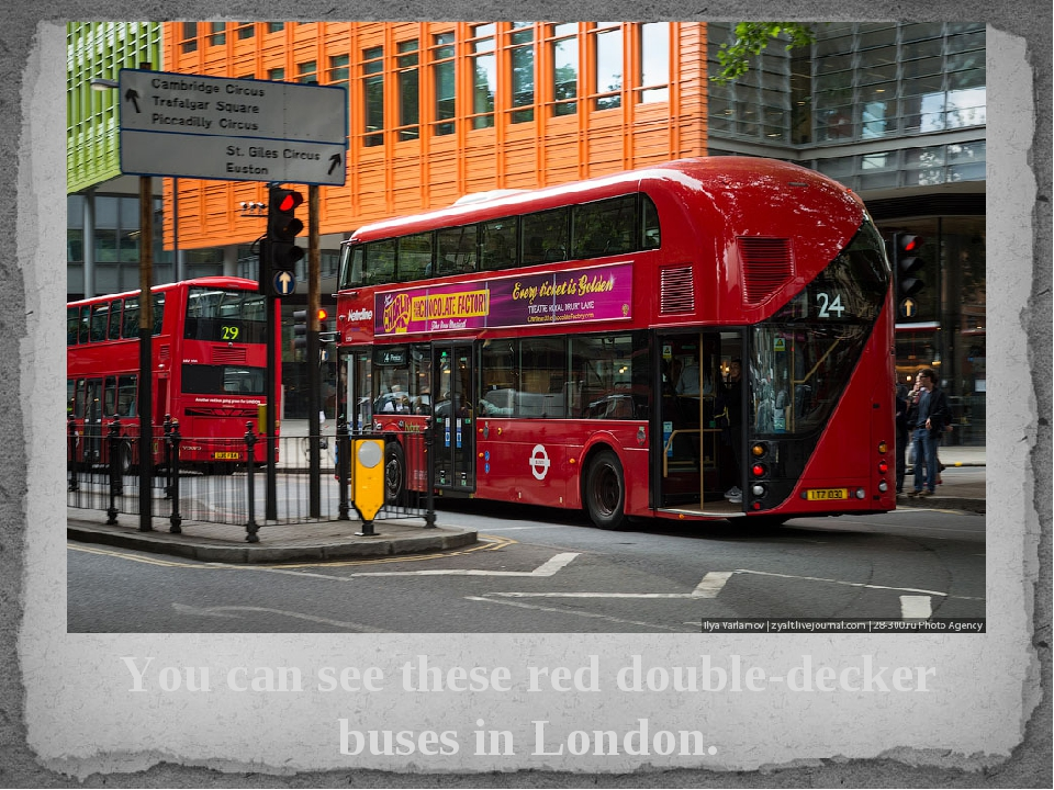 You can see these red double-decker buses in London.