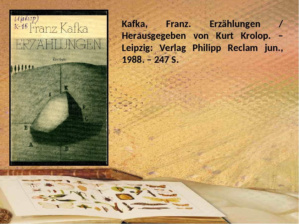 Kafka, Franz. Erzählungen / Herausgegeben von Kurt Krolop. ‒ Leipzig: Verlag...