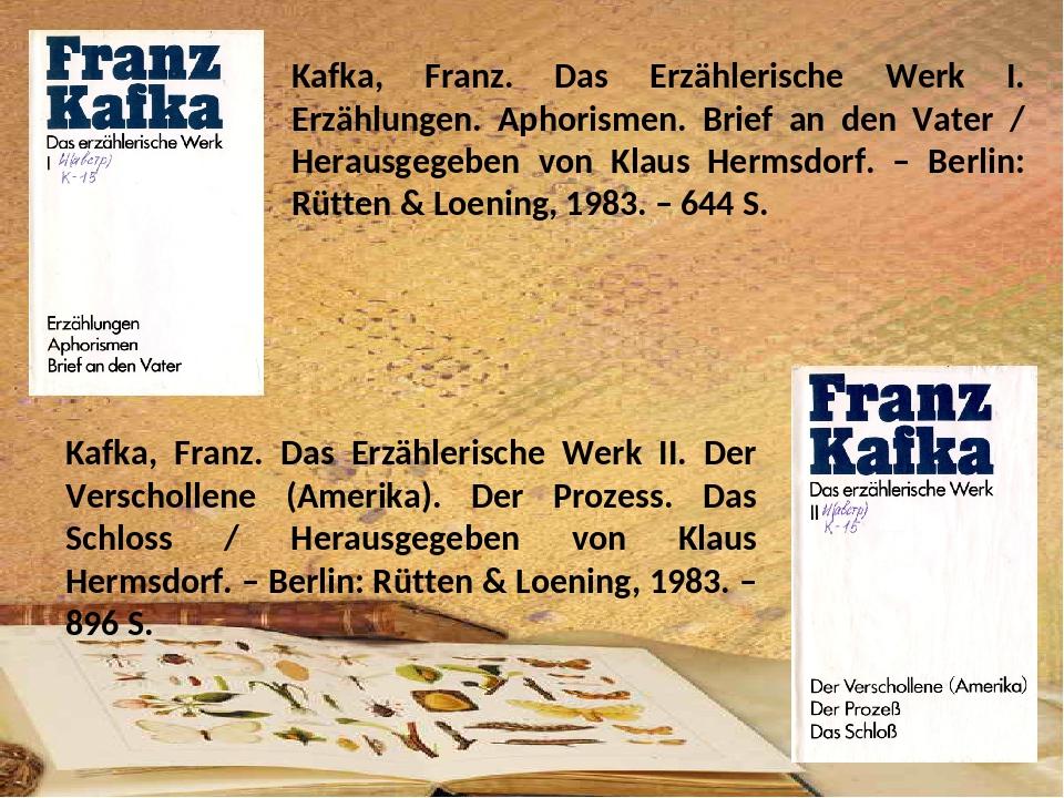 Kafka, Franz. Das Erzählerische Werk I. Erzählungen. Aphorismen. Brief an den...