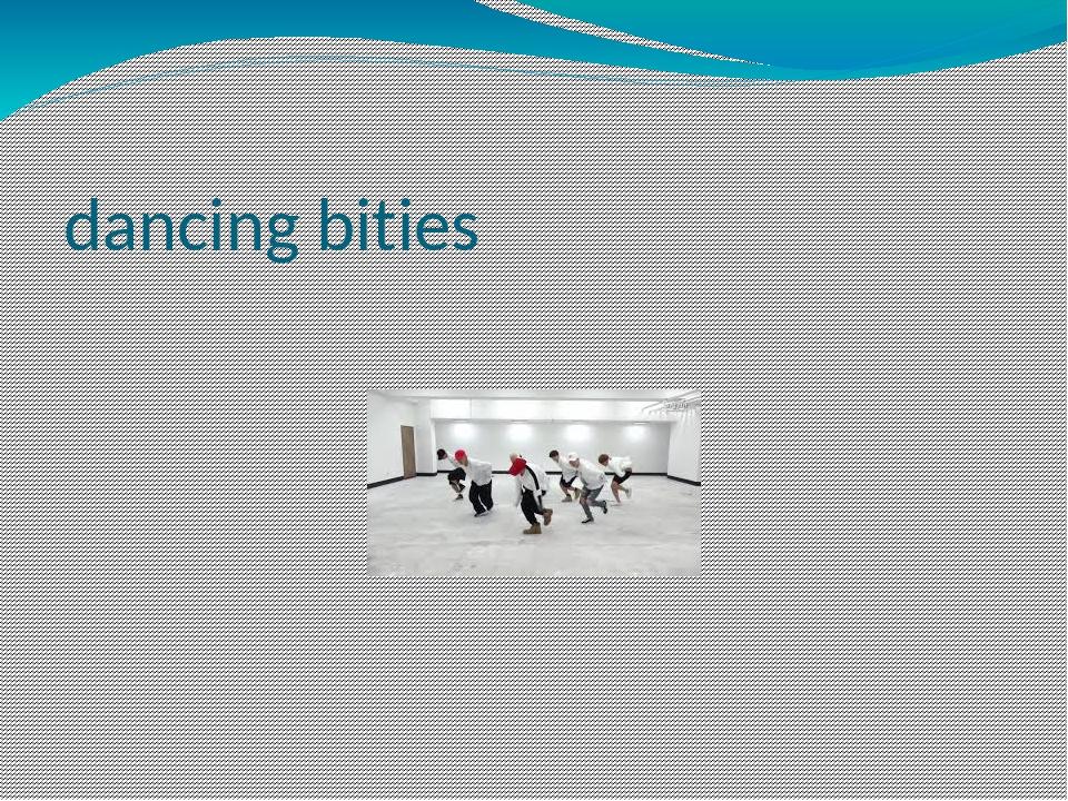 dancing bities